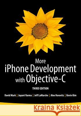 More iPhone Development with Objective-C: Further Explorations of the IOS SDK Kevin Kim Alex Horovitz David Mark 9781430260370