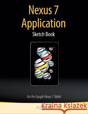 Nexus 7 Application Sketch Book: For the Google Nexus 7 Tablet Dean Kaplan 9781430266556