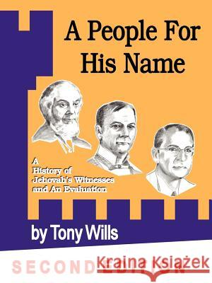 A People for His Name: A History of Jehovah's Witnesses and an Evaluation Tony Wills 9781430301004
