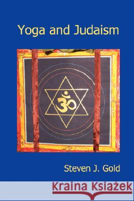 Yoga and Judaism Steven J. Gold 9781430327844 Lulu.com