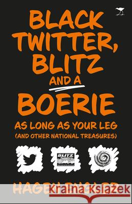 Black Twitter, Blitz and a Boerie as Long as Your Leg: And Other South African National Treasures Hagen Engler 9781431427529
