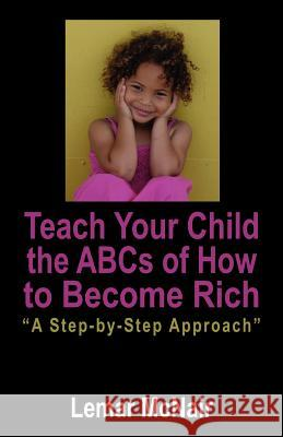 Teach Your Child the ABCs of How to Become Rich: A Step by Step Approach Lemar McNair 9781432704193