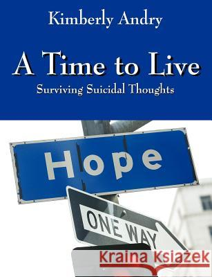 A Time to Live: Surviving Suicidal Thoughts Kimberly Andry 9781432704308