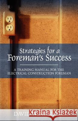 Strategies for a Foreman's Success: A Training Manual for the Electrical Construction Foreman David E. Winpisinger 9781432707613