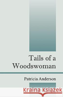 Tails of a Woodswoman Patricia Anderson 9781432726157