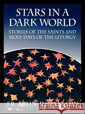 Stars in a Dark World: Stories of the Saints and Holy Days of the Liturgy Fr John Julia 9781432737429
