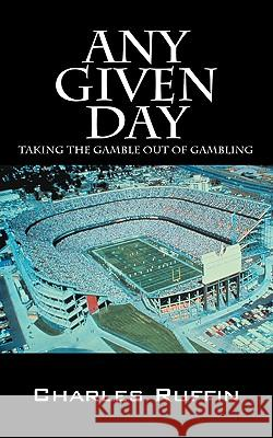 Any Given Day: Taking the Gamble Out of Gambling Charles Ruffin 9781432748593