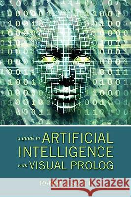 A Guide to Artificial Intelligence with Visual PROLOG Randall Scott 9781432749361