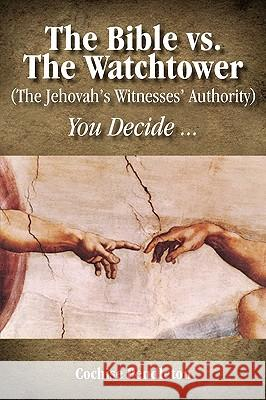 The Bible vs. the Watchtower (the Jehovah's Witnesses' Authority) Cochise Pendleton 9781432750398