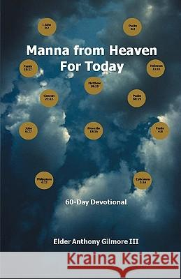 Manna from Heaven for Today: 60-Day Devotional Elder Anthony Gilmor 9781432765392