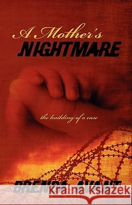 A Mother's Nightmare: The Building of a Case Brenda Avant 9781432770631