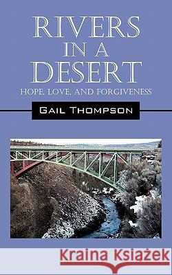Rivers in a Desert: Hope, Love, and Forgiveness Gail Thompson 9781432772970 Outskirts Press
