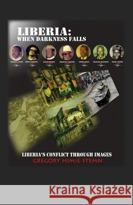 Liberia: When Darkness Falls: Liberia's Conflict Through Images Gregory Himie Stemn 9781432778491