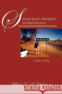 Seven Days Journey to Botswana: A Step of Faith Wilfred K. a. Chepkwony 9781432792176