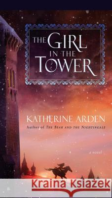 The Girl in the Tower Katherine Arden 9781432845308