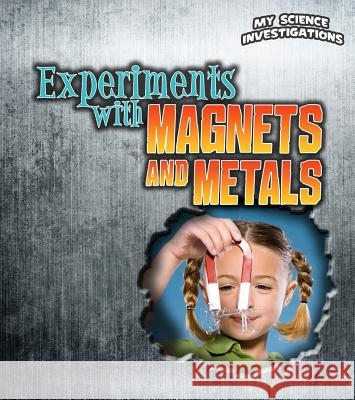 Experiments with Magnets and Metals Christine Taylor-Butler 9781432953652 Heinemann Educational Books
