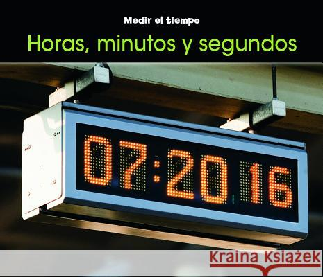 Horas, Minutos Y Segundos = Hours, Minutes, and Seconds Tracey Steffora 9781432956370
