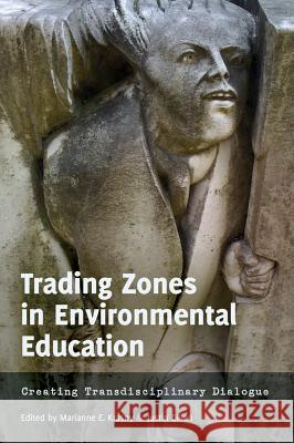 Trading Zones in Environmental Education: Creating Transdisciplinary Dialogue Marianne E. Krasny Justin Dillon  9781433111792