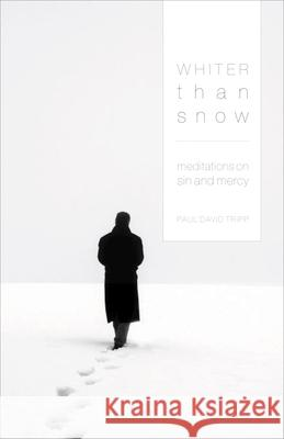 Whiter Than Snow : Meditations on Sin and Mercy Paul David Tripp 9781433502309