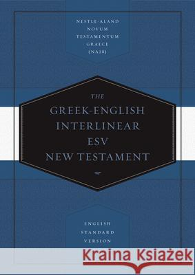 Greek-English Interlinear ESV New Testament: Nestle-Aland Novum Testamentum Graece (Na28) and English Standard Version (ESV): Nestle-Aland Novum Testa  9781433530326