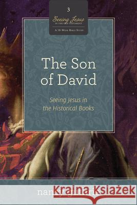 The Son of David: Seeing Jesus in the Historical Books (a 10-Week Study) Nancy Guthrie 9781433536564