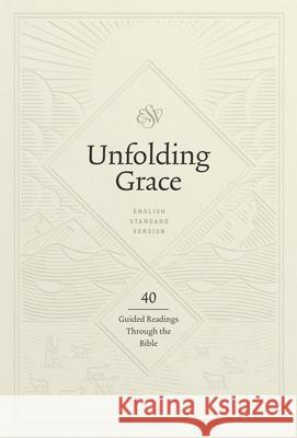 Unfolding Grace: 40 Guided Readings Through the Bible: 40 Guided Readings Through the Bible  9781433569494