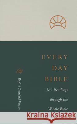 ESV Every Day Bible: 365 Readings Through the Whole Bible: 365 Readings Through the Whole Bible  9781433570957