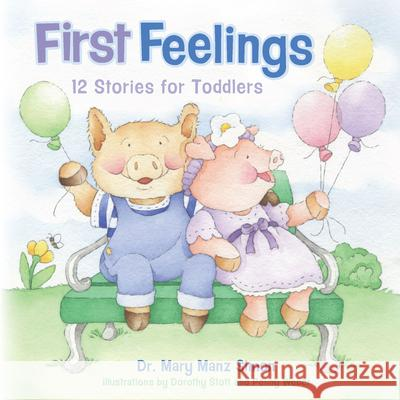 First Feelings: Twelve Stories for Toddlers Mary Manz Simon Dorothy Stott 9781433643842