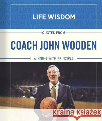 Quotes from Coach John Wooden: Winning with Principle B&h Editorial                            Meadow's Edge Group LLC                  John Wooden 9781433681554