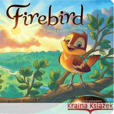 Firebird: He Lived for the Sunshine Brent McCorkle Amy Parker Rob Corley 9781433681714