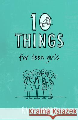 10 Things for Teen Girls Kate Conner 9781433682919