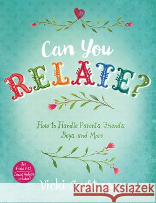 Can You Relate?: How to Handle Parents, Friends, Boys, and More Vicki Courtney 9781433687853