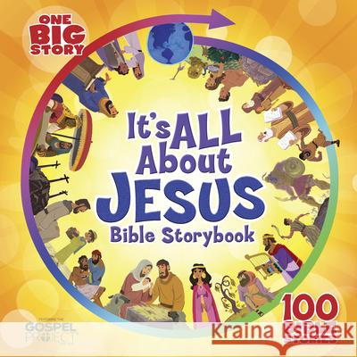 It's All about Jesus Bible Storybook: 100 Bible Stories B&h Kids Editorial                       Heath McPherson 9781433691652 B&H Publishing Group