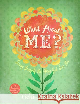 What about Me?: Seeing Yourself the Way God Sees You Vicki Courtney 9781433691768