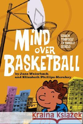 Mind Over Basketball : Coach Yourself to Handle Stress Jane, PhD Weierbach Elizabeth, PhD Phillips-Hershey 9781433801365