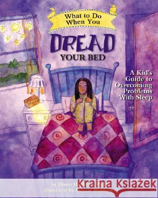 What to Do When You Dread Your Bed: A Kid's Guide to Overcoming Problems with Sleep Dawn Huebner Bonnie Matthews 9781433803185