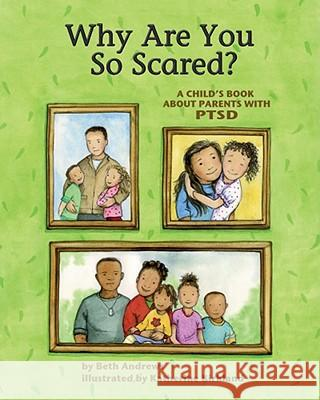 Why Are You So Scared? : A Child's Book about Parents with PTSD Beth Andrews Katherine Kirkland 9781433810459