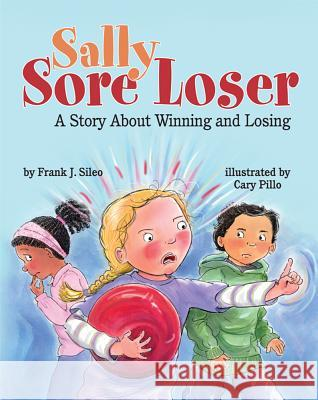 Sally Sore Loser: A Story about Winning and Losing Frank J. Sileo Cary Pillo 9781433811890