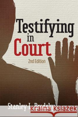 Testifying in Court : Guidelines and Maxims for the Expert Witness Stanley L. Brodsky 9781433812125