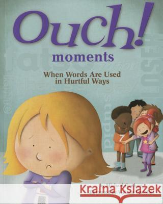 Ouch! Moments: When Words Are Used in Hurtful Ways Michael Genhart Viviana Garofoli 9781433819629 Magination Press