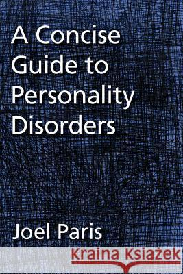 A Concise Guide to Personality Disorders Joel Paris American Psychological Association 9781433819810
