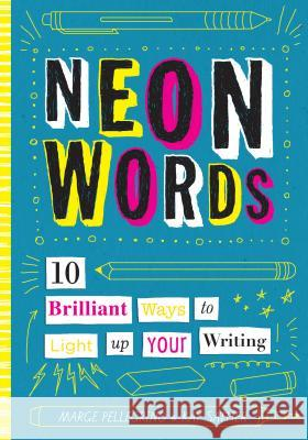Neon Words: 10 Brilliant Ways to Light Up Your Writing Marjorie White Pellegrino Kay Sather 9781433830495