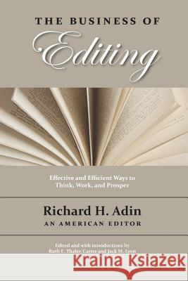 The Business of Editing Richard H. Adin Ruth E. Thaler-Carter Jack M. Lyon 9781434103697 Waking Lion Press