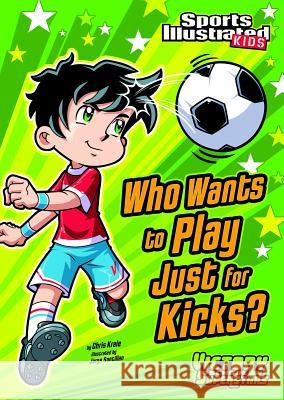 Who Wants to Play Just for Kicks? Chris Kreie Jorge H. Santillan 9781434230799