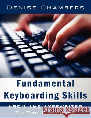 Fundamental Keyboarding Skills: From the Typewriter to the Computer Denise Chambers 9781434314574