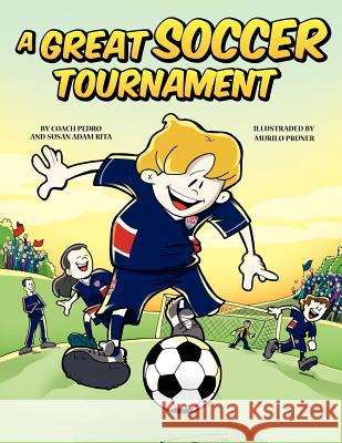 A Great Soccer Tournament Pedro Rita Susan Adam Rita Murilo Pruner 9781434322494