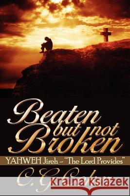 Beaten But Not Broken: Yahweh Jireh- The Lord Provides C. G. Coker 9781434325648
