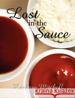 Lost in the Sauce Zachary Mitchell 9781434354051 Authorhouse