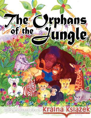 The Orphans of the Jungle Jeanette A. Wittenberg 9781434355072