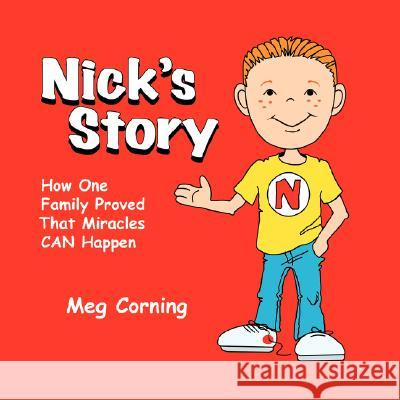 Nick's Story: How One Family Proved That Miracles Can Happen Meg Corning 9781434372116
